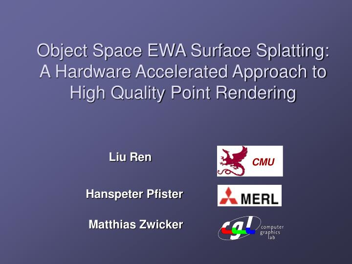 Object space ewa surface splatting a hardware accelerated approach to high quality point rendering