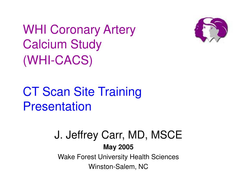 whi coronary artery calcium study whi cacs ct scan site training presentation l.