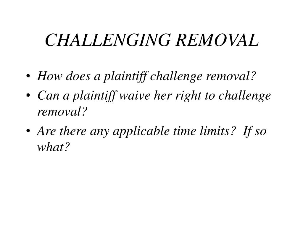 CHALLENGING REMOVAL