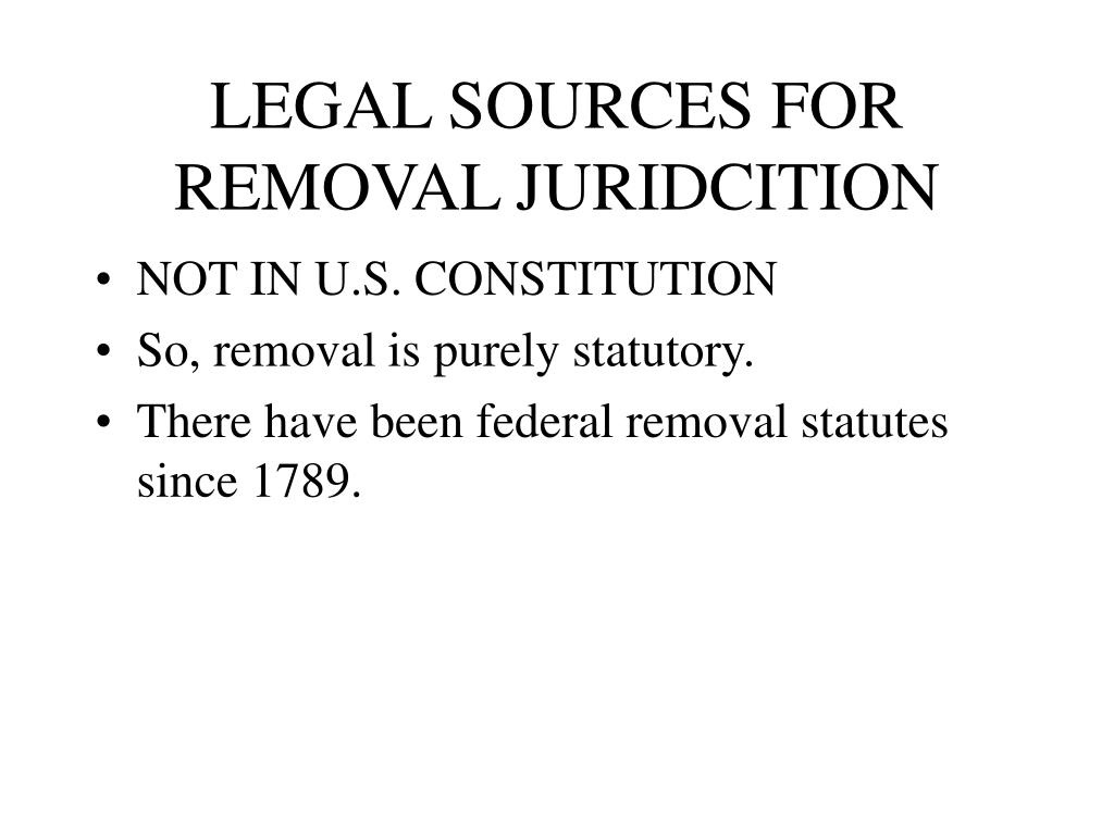 LEGAL SOURCES FOR REMOVAL JURIDCITION