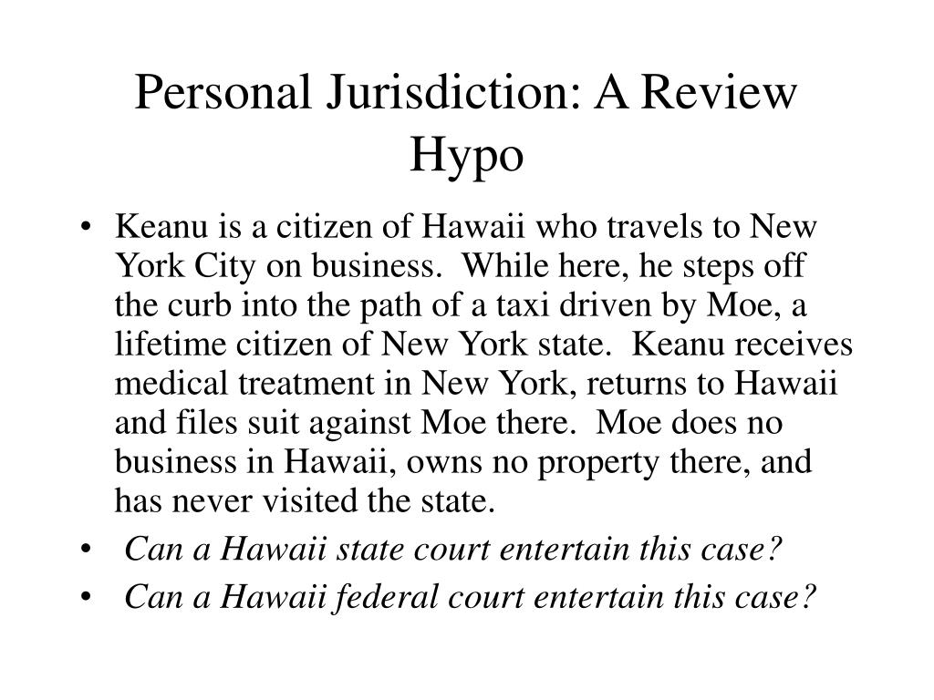 Personal Jurisdiction: A Review Hypo