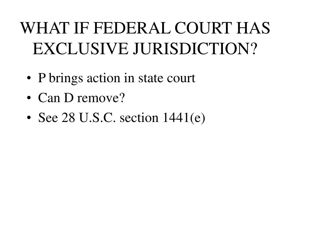 WHAT IF FEDERAL COURT HAS EXCLUSIVE JURISDICTION?