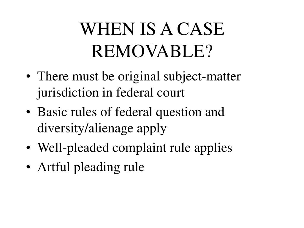 WHEN IS A CASE REMOVABLE?