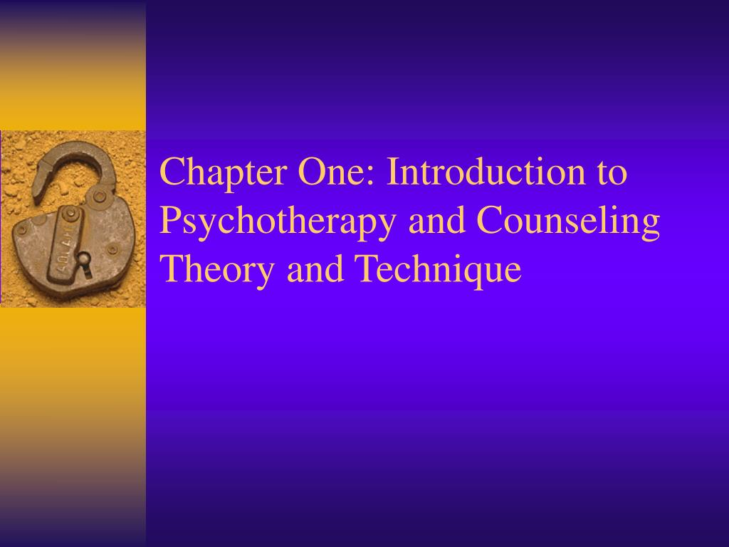 chapter one introduction to psychotherapy and counseling theory and technique l.