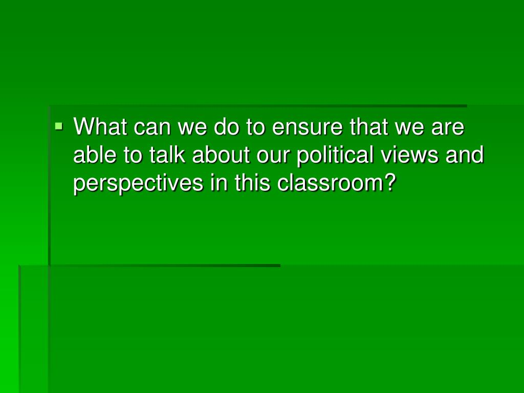 What can we do to ensure that we are able to talk about our political views and perspectives in this classroom?