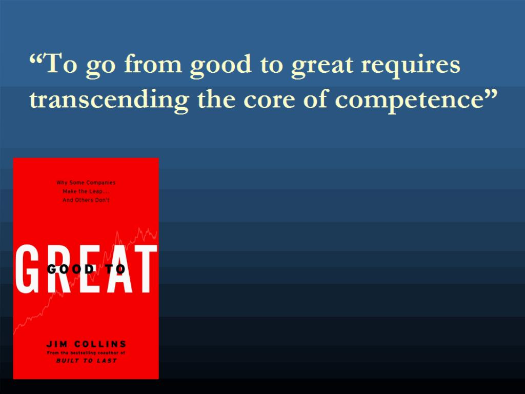 """To go from good to great requires"