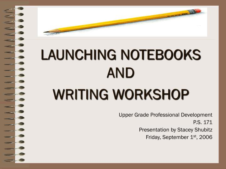 launching notebooks and writing workshop n.