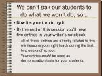 we can t ask our students to do what we won t do so