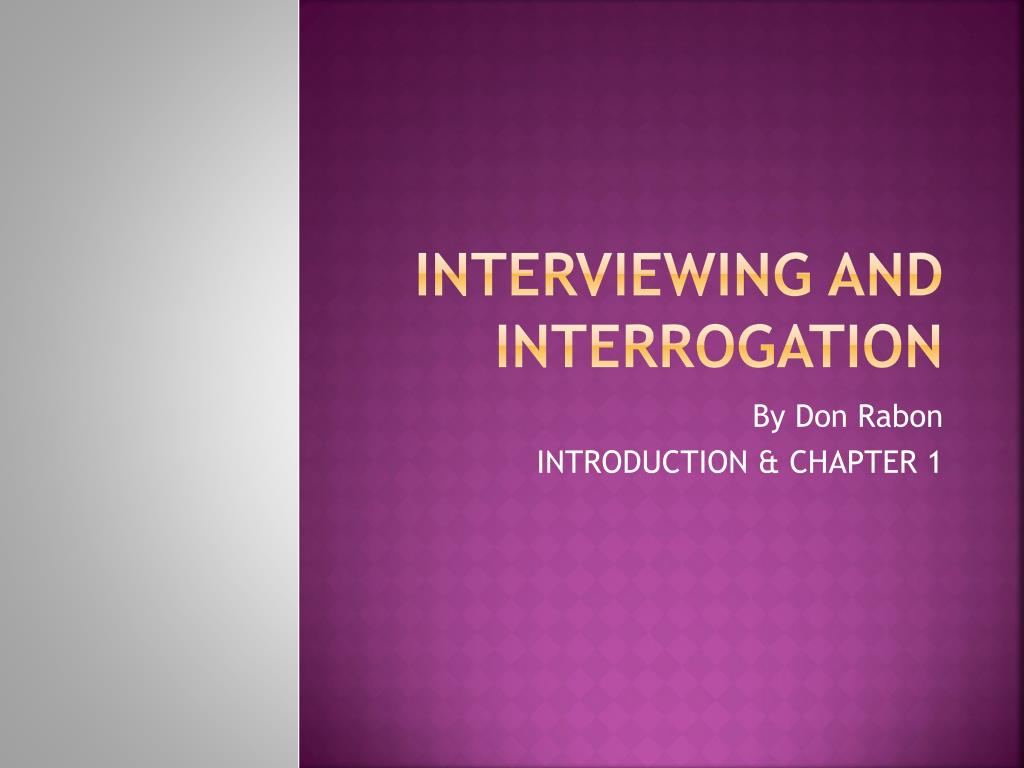 interviewing and interrogation l.