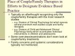 place of couple family therapies in efforts to designate evidence based practice