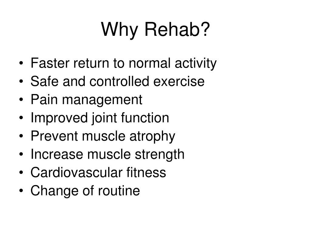 Why Rehab?