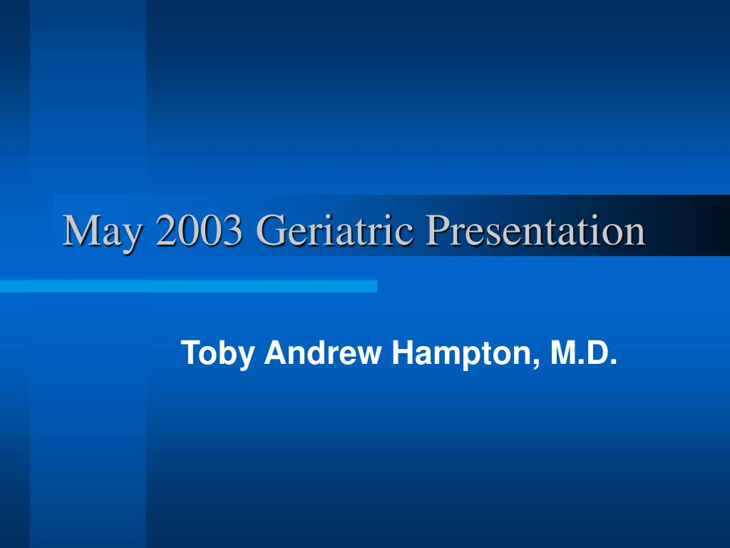 may 2003 geriatric presentation l.