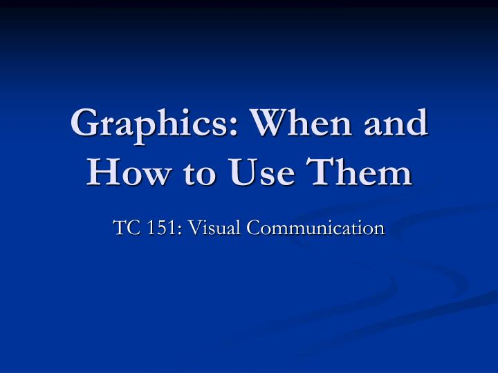 Graphics when and how to use them