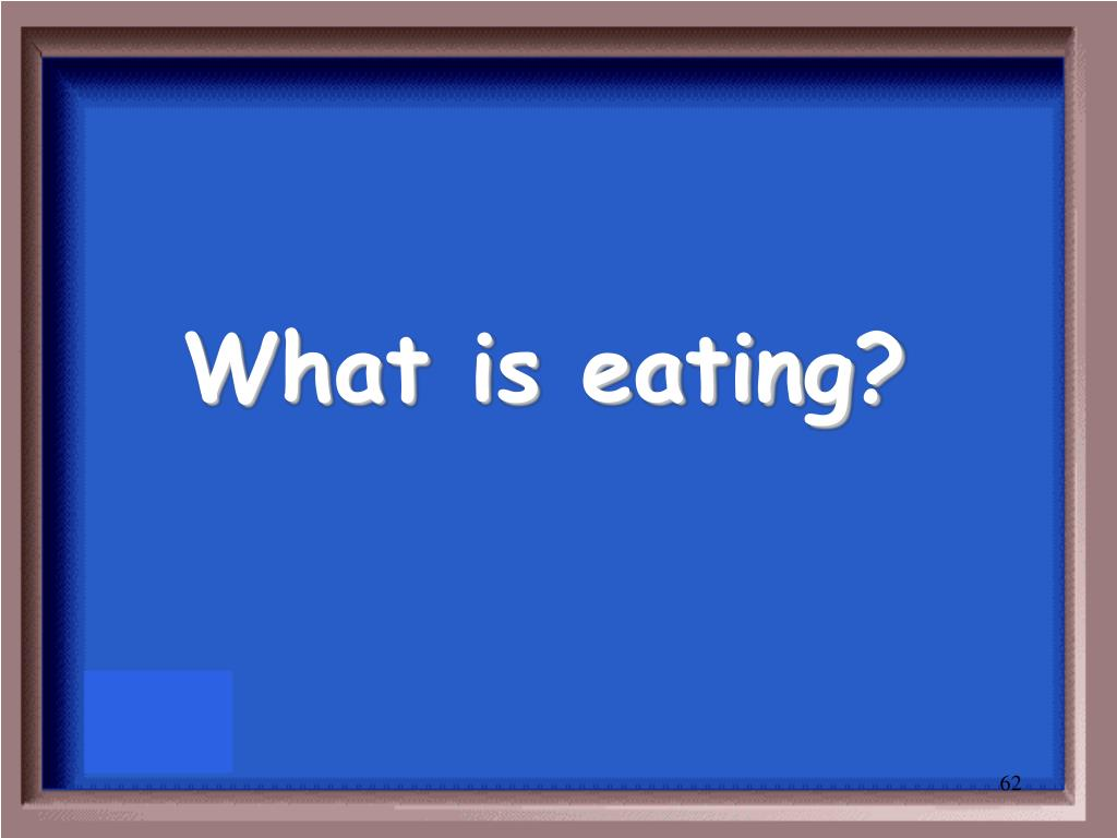 What is eating?