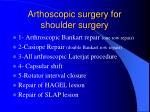 arthoscopic surgery for shoulder surgery