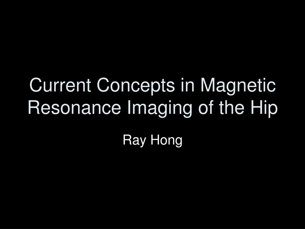 current concepts in magnetic resonance imaging of the hip l.