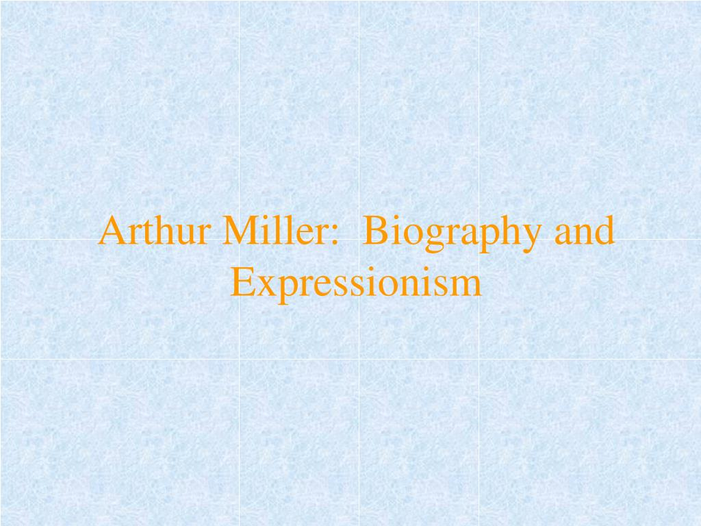 arthur miller biography and expressionism l.