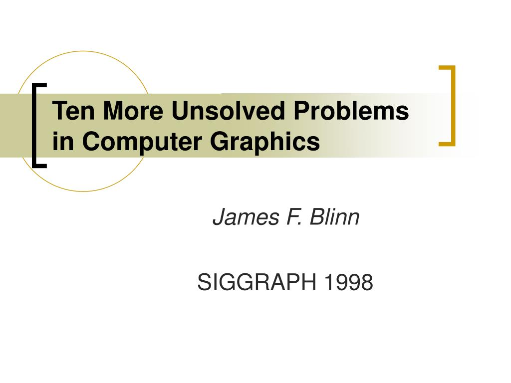 ten more unsolved problems in computer graphics l.
