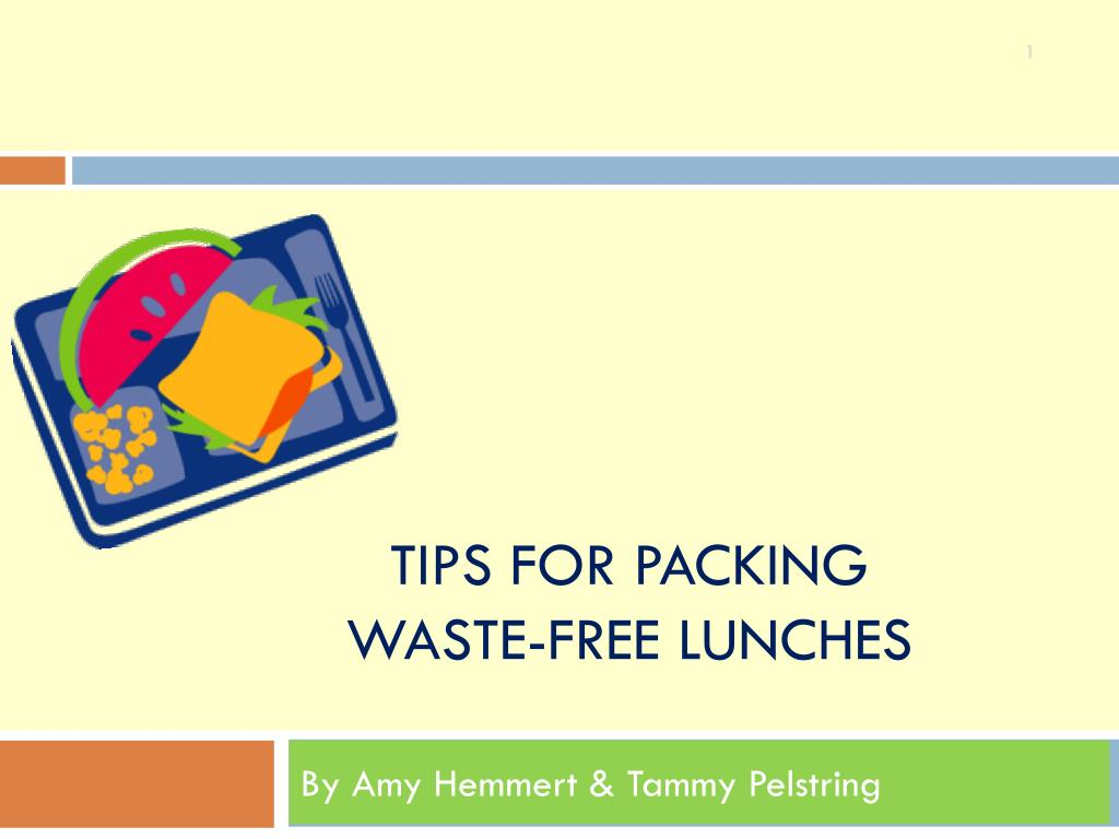 tips for packing waste free lunches l.