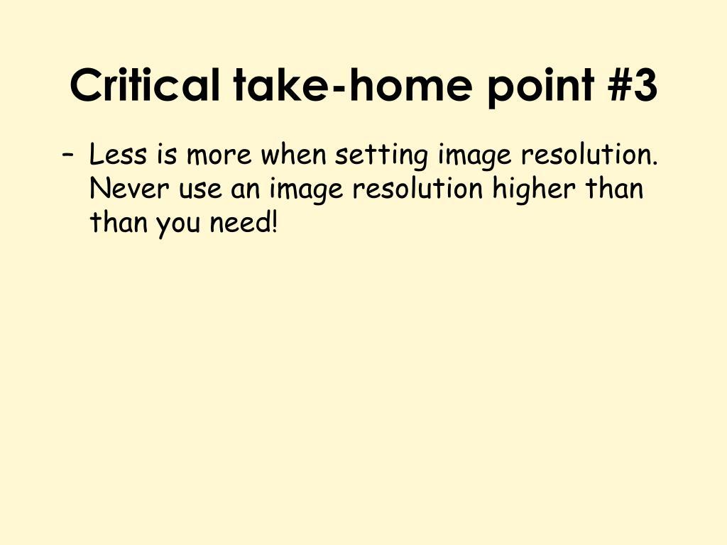 Critical take-home point #3