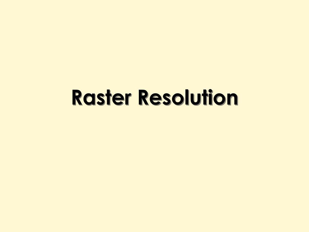 Raster Resolution