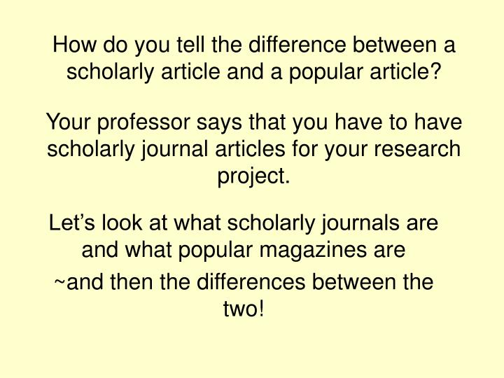 How do you tell the difference between a scholarly article and a popular article?