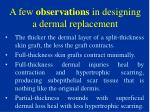 a few observations in designing a dermal replacement