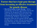 factors that have kept gene therapy from becoming an effective treatment for genetic disease