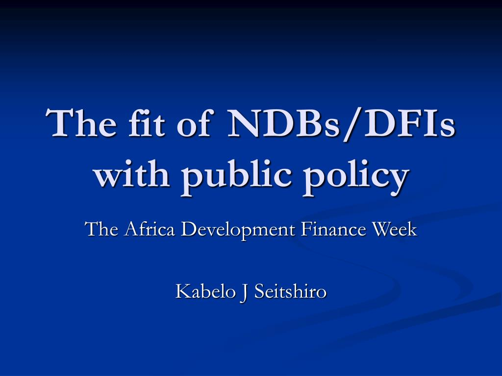 the fit of ndbs dfis with public policy l.