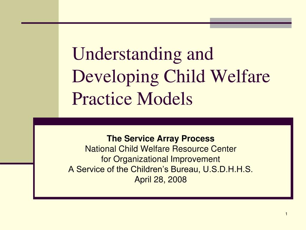 understanding and developing child welfare practice models l.