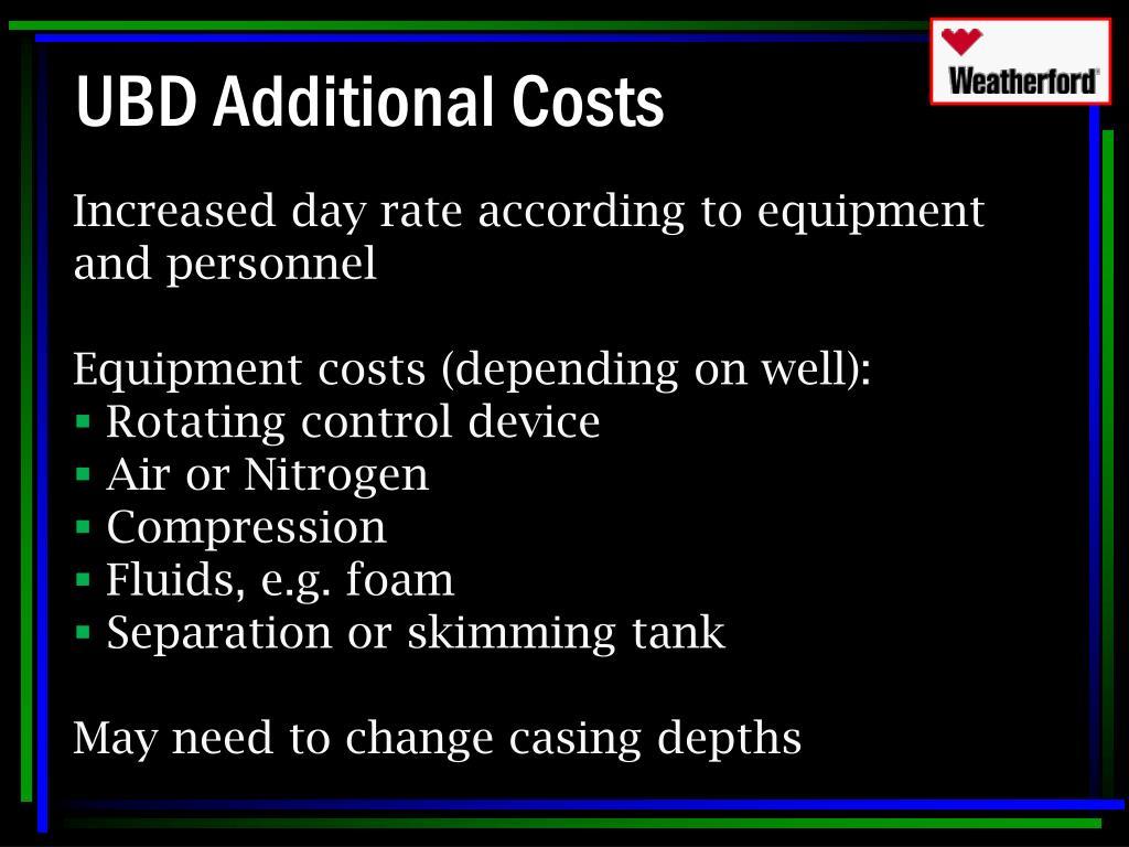 UBD Additional Costs