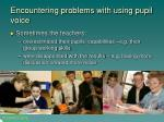 encountering problems with using pupil voice
