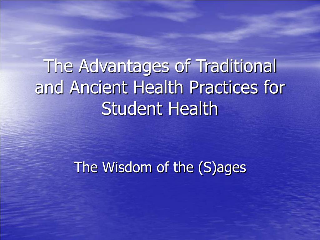 the advantages of traditional and ancient health practices for student health l.