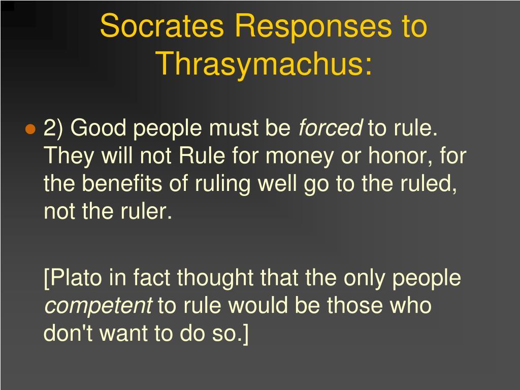 Socrates Responses to Thrasymachus:
