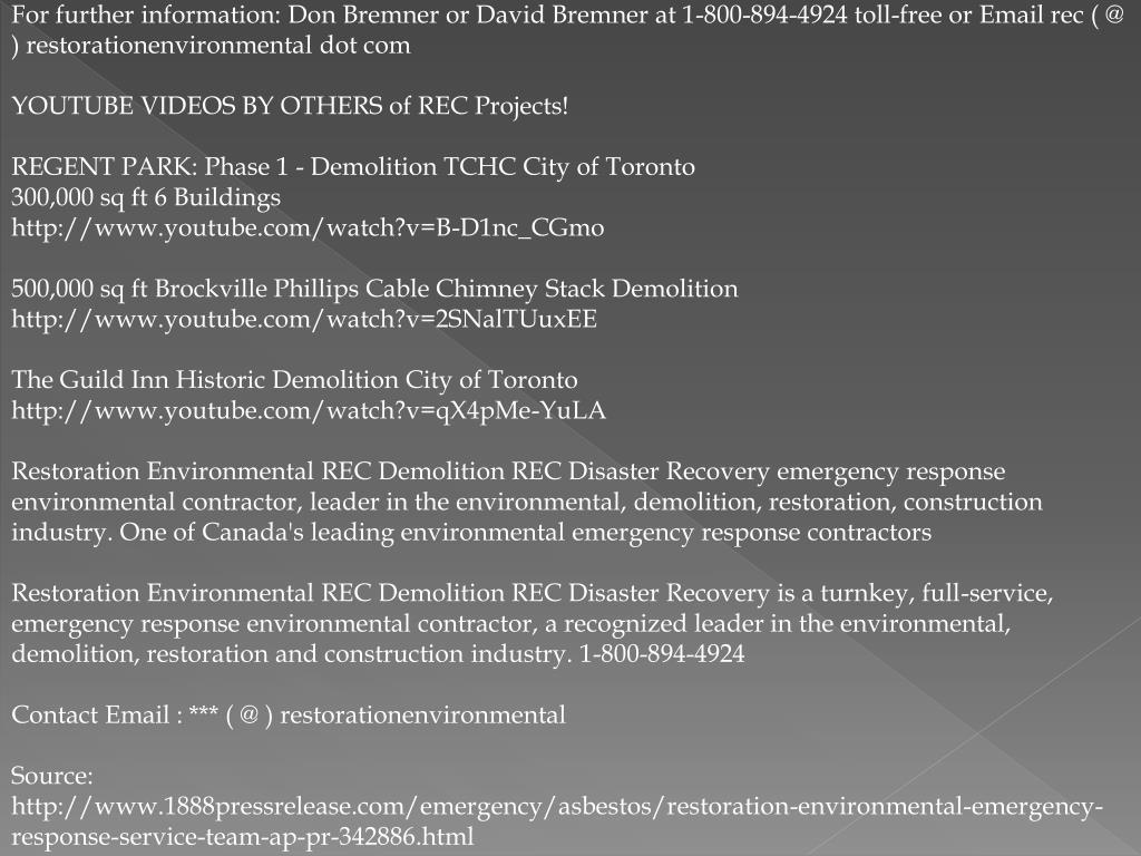 For further information: Don Bremner or David Bremner at 1-800-894-4924 toll-free or Email rec ( @ ) restorationenvironmental dot com
