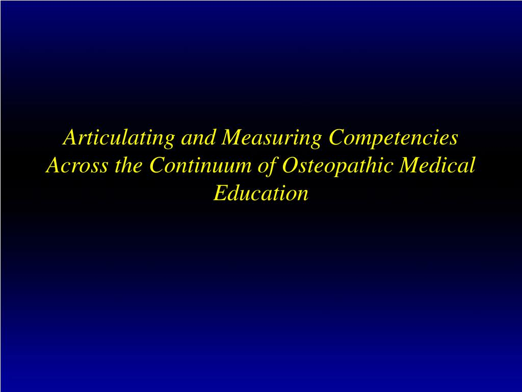 articulating and measuring competencies across the continuum of osteopathic medical education l.
