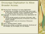 encourage digitization to allow broader access