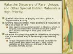 make the discovery of rare unique and other special hidden materials a high priority