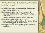 milestones for special collections in this report