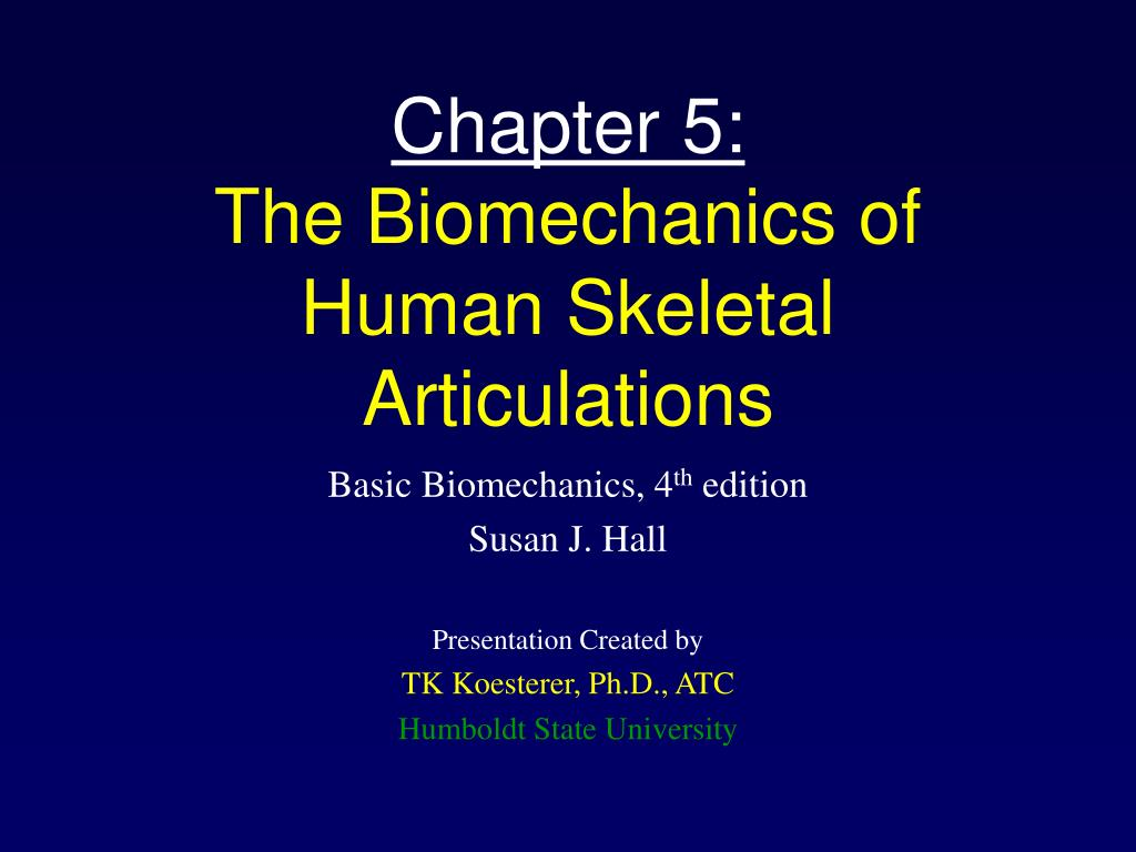 chapter 5 the biomechanics of human skeletal articulations l.