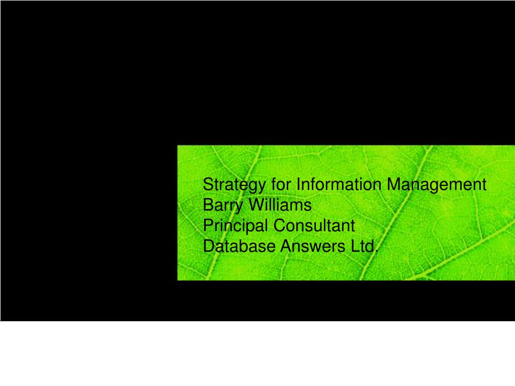 strategy for information management barry williams principal consultant database answers ltd l.