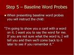 step 5 baseline word probes26