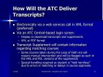 how will the atc deliver transcripts