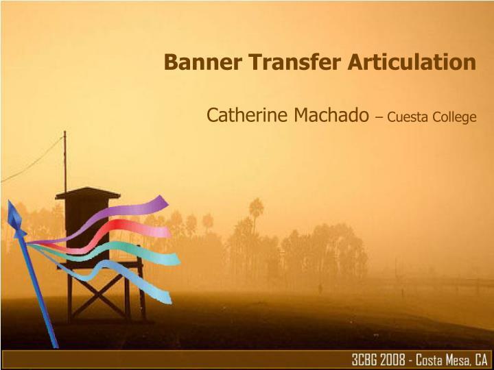 banner transfer articulation catherine machado cuesta college