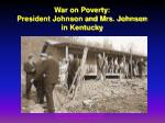 war on poverty president johnson and mrs johnson in kentucky