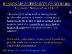 reasonable certainty of no harm legislative history of the ffdca35