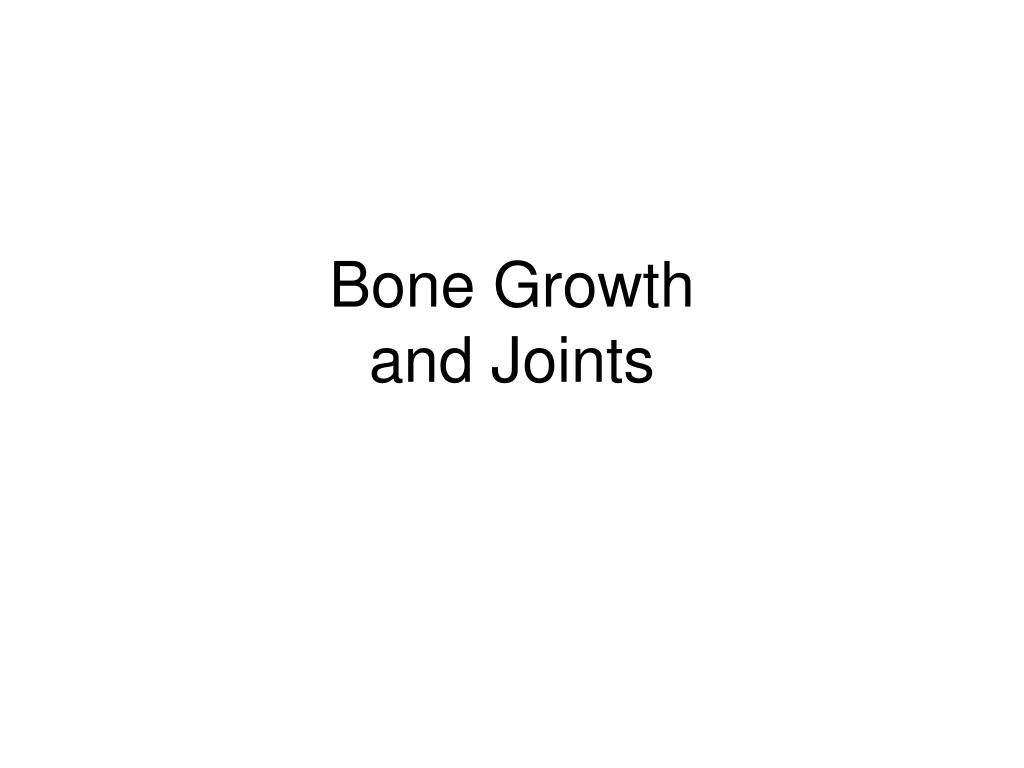 bone growth and joints l.