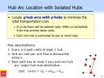 hub arc location with isolated hubs