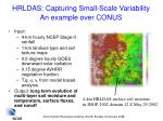hrldas capturing small scale variability an example over conus