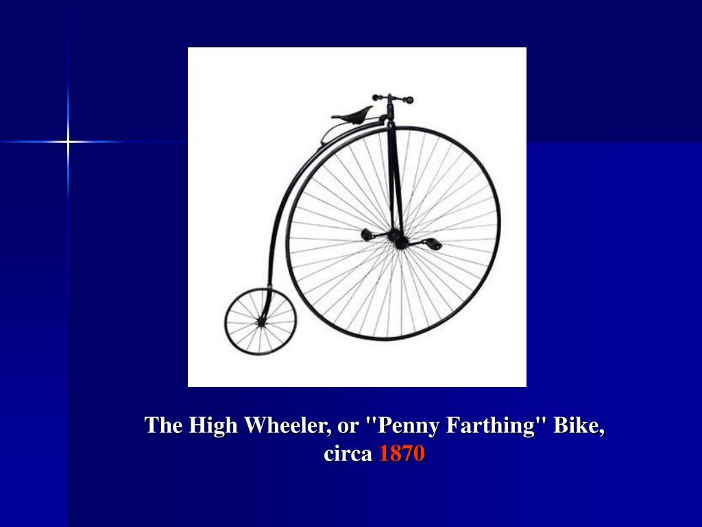 "The High Wheeler, or ""Penny Farthing"" Bike, circa"